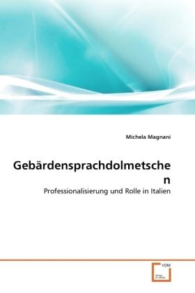 Gebärdensprachdolmetschen - Professionalisierung und Rolle in Italien - Magnani, Michela