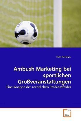 Ambush Marketing bei sportlichen Großveranstaltungen - Eine Analyse der rechtlichen Problemfelder - Resinger, Elias