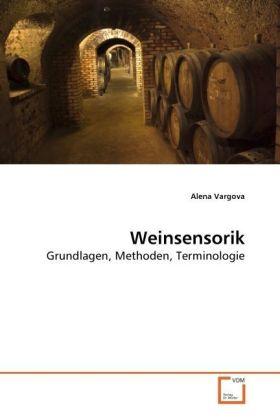 Weinsensorik - Grundlagen, Methoden, Terminologie - Vargova, Alena