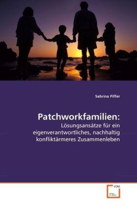 Patchworkfamilien: - Lösungsansätze für ein eigenverantwortliches, nachhaltig konfliktärmeres Zusammenleben - Piffer, Sabrina