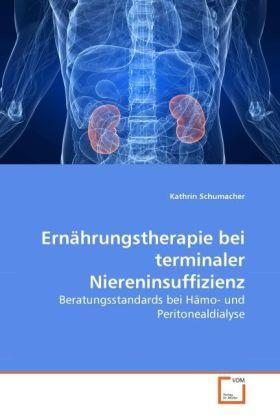 Ernährungstherapie bei terminaler Niereninsuffizienz - Beratungsstandards bei Hämo- und Peritonealdialyse - Schumacher, Kathrin