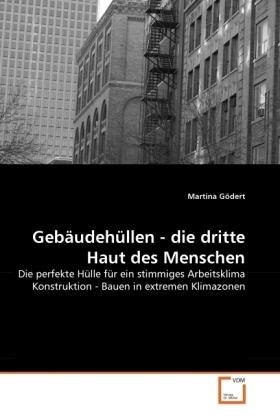 Gebäudehüllen - die dritte Haut des Menschen - Die perfekte Hülle für ein stimmiges Arbeitsklima Konstruktion - Bauen in extremen Klimazonen - Gödert, Martina