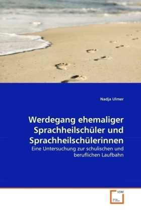 Werdegang ehemaliger Sprachheilschüler und Sprachheilschülerinnen - Eine Untersuchung zur schulischen und beruflichen Laufbahn - Ulmer, Nadja