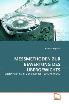 MESSMETHODEN ZUR BEWERTUNG DES ÜBERGEWICHTS - KRITISCHE ANALYSE UND NEUKONZEPTION - Kapeller, Barbara