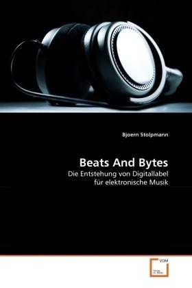 Beats And Bytes - Die Entstehung von Digitallabel für elektronische Musik - Stolpmann, Bjoern