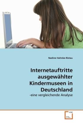 Internetauftritte ausgewählter Kindermuseen in Deutschland - -eine vergleichende Analyse - Hahnke-Ristau, Nadine