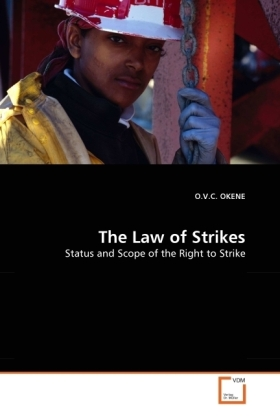 The Law of Strikes - Status and Scope of the Right to Strike