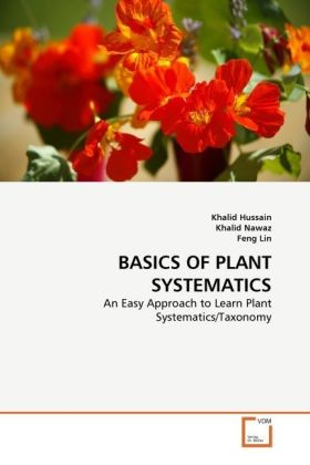 BASICS OF PLANT SYSTEMATICS - An Easy Approach to Learn Plant Systematics/Taxonomy - Hussain, Khalid / Nawaz, Khalid / Lin, Feng