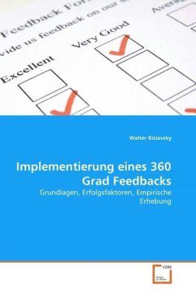 Implementierung eines 360 Grad Feedbacks - Grundlagen, Erfolgsfaktoren, Empirische Erhebung - Bislavsky, Walter