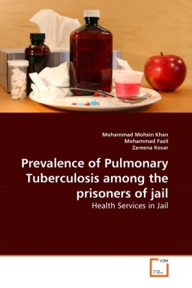 Prevalence of Pulmonary Tuberculosis among the prisoners of jail - Health Services in Jail - Mohsin Khan, Mohammad / Fazil, Mohammad / Kosar, Zareena