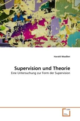 Supervision und Theorie - Eine Untersuchung zur Form der Supervision - Maaßen, Harald
