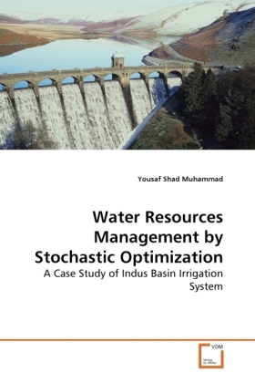 Water Resources Management by Stochastic Optimization - A Case Study of Indus Basin Irrigation System - Muhammad, Yousaf Shad