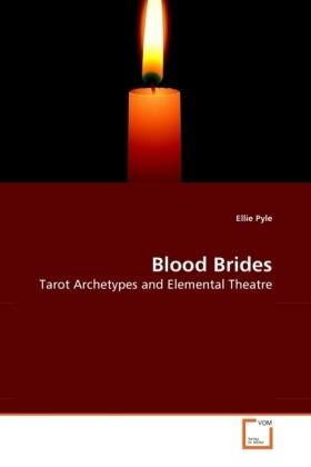 Blood Brides - Tarot Archetypes and Elemental Theatre - Pyle, Ellie
