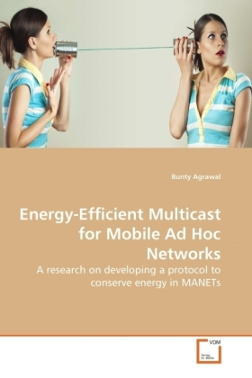 Energy-Efficient Multicast for Mobile Ad Hoc Networks - A research on developing a protocol to conserve energy in MANETs - Agrawal, Bunty