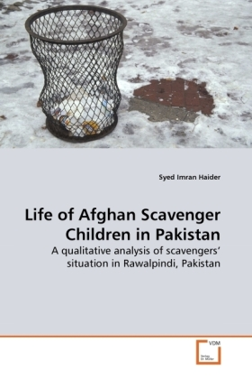 Life of Afghan Scavenger Children in Pakistan - A qualitative analysis of scavengers' situation in Rawalpindi, Pakistan - Haider, Syed Imran
