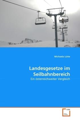 Landesgesetze im Seilbahnbereich - Ein österreichweiter Vergleich - Lütte, Michaela
