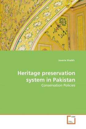 Heritage preservation system in Pakistan - Conservation Policies - Shaikh, Javeria