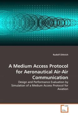 A Medium Access Protocol for Aeronautical Air-Air Communication: Design and Performance Evaluation by Simulation of a Medium Access Protocol for Aviation