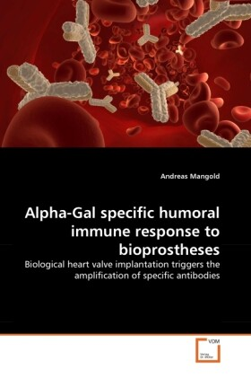 Alpha-Gal specific humoral immune response to bioprostheses als Buch von Andreas Mangold - Andreas Mangold