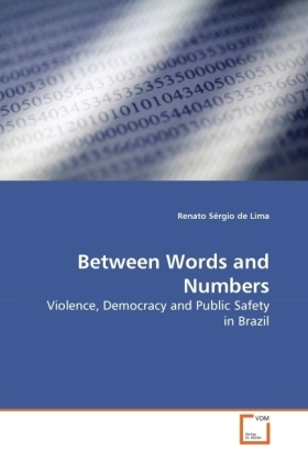Between Words and Numbers - Violence, Democracy and Public Safety in Brazil - de Lima, Renato Sérgio