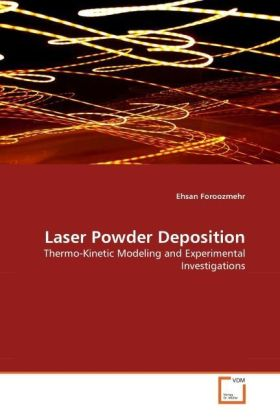 Laser Powder Deposition - Thermo-Kinetic Modeling and Experimental Investigations