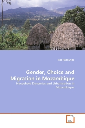 Gender, Choice and Migration in Mozambique - Household Dynamics and Urbanisation in Mozambique - Raimundo, Ines