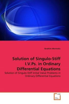 Solution of Singulo-Stiff I.V.Ps. in Ordinary Differential Equations - Solution of Singulo-Stiff Initial Value Problems in Ordinary Differential Equations - Momodu, Ibrahim