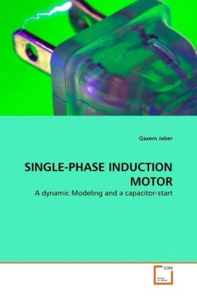 SINGLE-PHASE INDUCTION MOTOR - A dynamic Modeling and a capacitor-start - Jaber, Qazem