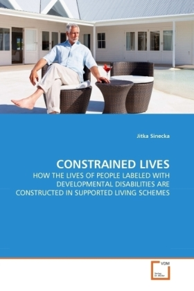 CONSTRAINED LIVES - HOW THE LIVES OF PEOPLE LABELED WITH DEVELOPMENTAL DISABILITIES ARE CONSTRUCTED IN SUPPORTED LIVING SCHEMES - Sinecka, Jitka