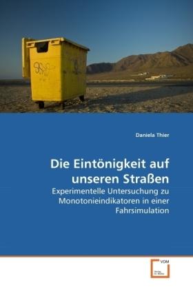 Die Eintönigkeit auf unseren Straßen - Experimentelle Untersuchung zu Monotonieindikatoren in einer Fahrsimulation - Thier, Daniela