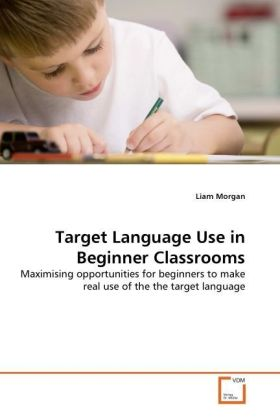 Target Language Use in Beginner Classrooms - Maximising opportunities for beginners to make real use of the the target language - Morgan, Liam