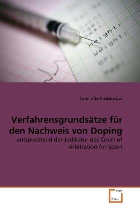 Verfahrensgrundsätze für den Nachweis von Doping - entsprechend der Judikatur des Court of Arbitration for Sport - Seifriedsberger, Carolin