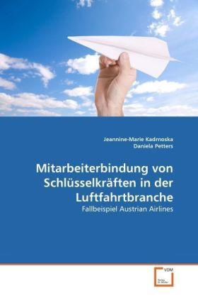 Mitarbeiterbindung von Schlüsselkräften in der Luftfahrtbranche - Fallbeispiel Austrian Airlines - Kadrnoska, Jeannine-Marie / Petters, Daniela