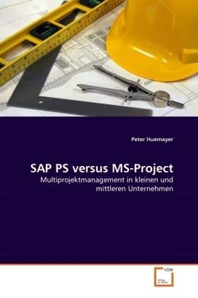 SAP PS versus MS-Project - Multiprojektmanagement in kleinen und mittleren Unternehmen - Huemayer, Peter