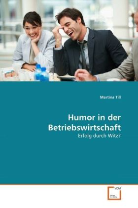 Humor in der Betriebswirtschaft - Erfolg durch Witz? - Till, Martina