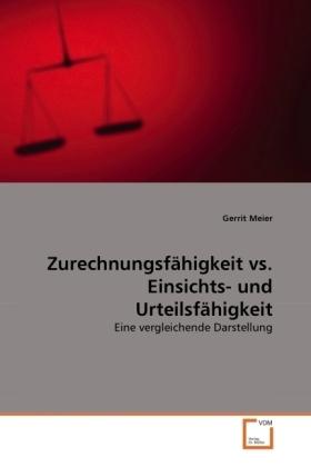 Zurechnungsfähigkeit vs. Einsichts- und Urteilsfähigkeit - Eine vergleichende Darstellung - Meier, Gerrit