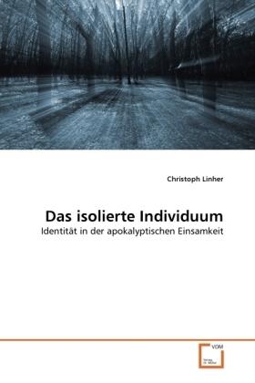 Das isolierte Individuum - Identität in der apokalyptischen Einsamkeit - Linher, Christoph