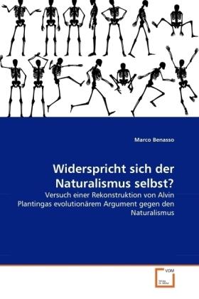 Widerspricht sich der Naturalismus selbst? - Versuch einer Rekonstruktion von Alvin Plantingas evolutionärem Argument gegen den Naturalismus - Benasso, Marco