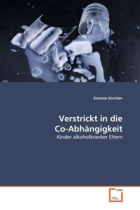 Verstrickt in die Co-Abhängigkeit - Kinder alkoholkranker Eltern - Kirchler, Simone