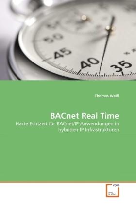 BACnet Real Time - Harte Echtzeit für BACnet/IP Anwendungen in hybriden IP Infrastrukturen - Weiß, Thomas