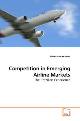 Competition in Emerging Airline Markets - The Brazilian Experience - Oliveira, Alessandro