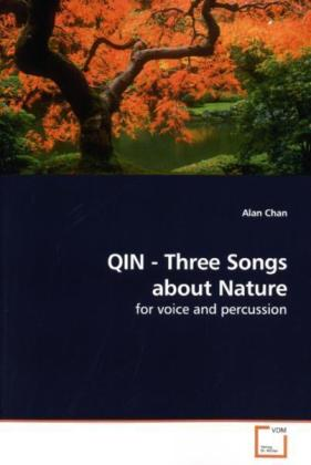 QIN - Three Songs about Nature - for voice and percussion - Chan, Alan
