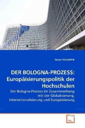 DER BOLOGNA-PROZESS: Europäisierungspolitik der Hochschulen - Der Bologna-Prozess im Zusammenhang mit der Globalisierung, Internationalisierung und Europäisierung
