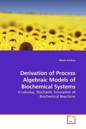Derivation of Process Algebraic Models of Biochemical Systems - -calculus, Stochastic Simulation of Biochemical Reactions - Krishna, Ritesh