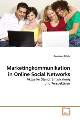 Marketingkommunikation in Online Social Networks - Aktueller Stand, Entwicklung und Perspektiven - Ollefs, Bernhard