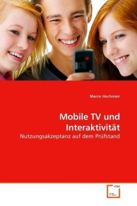Mobile TV und Interaktivität - Nutzungsakzeptanz auf dem Prüfstand - Hochmair, Marco