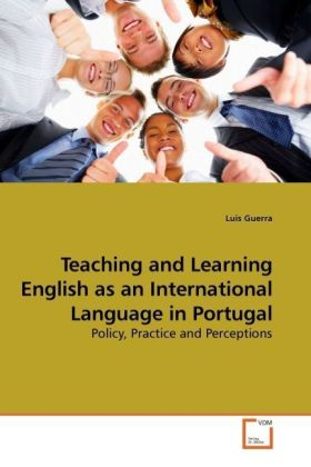 Teaching and Learning English as an International Language in Portugal - Policy, Practice and Perceptions - Guerra, Luis