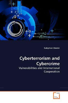 Cyberterrorism and Cybercrime - Vulnerabilities and International Cooperation - Ozeren, Suleyman
