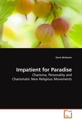 Impatient for Paradise - Charisma, Personality and Charismatic New Religious Movements - McIlwain, Doris