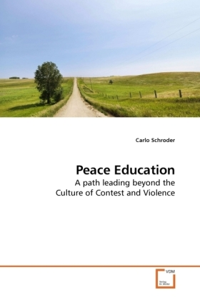 Peace Education - A path leading beyond the Culture of Contest and Violence - Schroder, Carlo